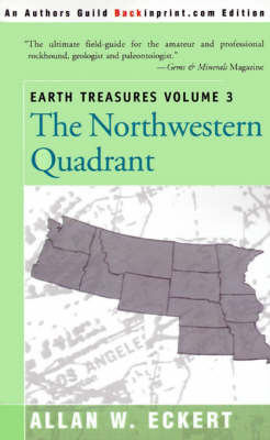 Earth Treasures, Vol 3: The Northwestern Quadrant: Idaho, Iowa, Kansas, Minnesota, Missouri, Montana, Nebraska, North Dakota, Oregon, South Dakota, Washington and Wyoming by Allan W Eckert