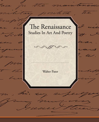 The Renaissance Studies in Art and Poetry by Walter Pater