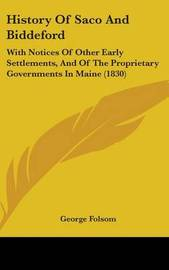History Of Saco And Biddeford: With Notices Of Other Early Settlements, And Of The Proprietary Governments In Maine (1830) by George Folsom image
