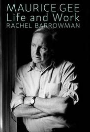 Maurice Gee: Life and Work by Rachel Barrowman