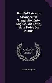 Parallel Extracts Arranged for Translation Into English and Latin, with Notes on Idioms by John Edwin Nixon image