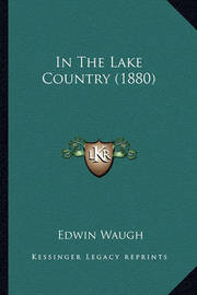 In the Lake Country (1880) in the Lake Country (1880) by Edwin Waugh