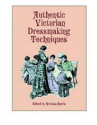 Authentic Victorian Dressmaking Techniques by Kristina Harris image