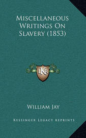 Miscellaneous Writings on Slavery (1853) by William Jay