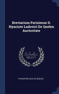 Breviarium Parisiense D. Hyacinte Ludovici de Quelen Auctoritate by Hyacinthe Louis De Quelen