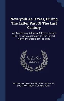 New-York as It Was, During the Latter Part of the Last Century by William Alexander Duer