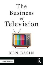 The Business of Television by Ken Basin