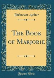 The Book of Marjorie (Classic Reprint) by Unknown Author image