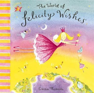 Felicity Wishes: The World Of Felicity Wishes by Emma Thomson image