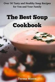 The Best Soup Cookbook by Teresa Moore
