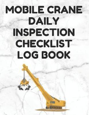 Mobile Crane Daily Inspection Checklist Log Book by Mobile Crane Essentials