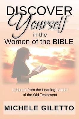 Discover Yourself in the Women of the Bible by Michele Giletto