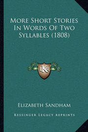 More Short Stories in Words of Two Syllables (1808) by Elizabeth Sandham