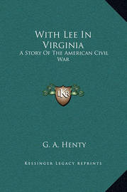 With Lee in Virginia: A Story of the American Civil War by G.A.Henty