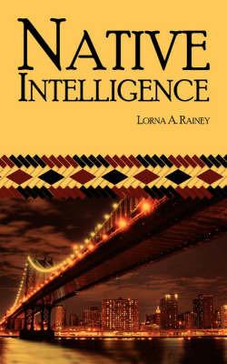 Native Intelligence by Lorna A. Rainey