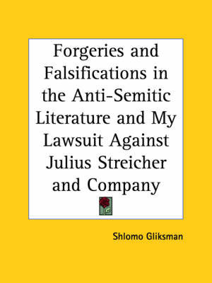 Forgeries and Falsifications in the Anti-semitic Literature and My Lawsuit Against Julius Streicher by Shlomo Gliksman