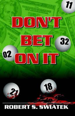 Don't Bet On It by Robert S. Swiatek