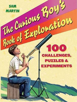 The Curious Boy's Book of Exploration by Sam Martin