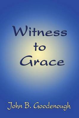 Witness to Grace by John B. Goodenough image