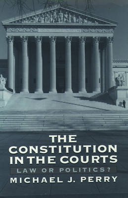 The Constitution in the Courts by Michael J Perry