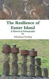The Resilience of Easter Island by Sebastiaan Roeling
