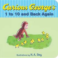Curious George's 1 to 10 Back and Back Again by H.A. Rey