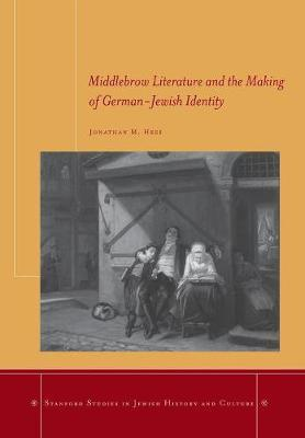 Middlebrow Literature and the Making of German-Jewish Identity by Jonathan M. Hess