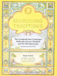 Nourishing Traditions: The Cookbook That Challenges Politically Correct Nutrition and the Diet Dictocrats by Sally Fallon