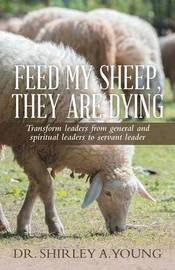 Feed My Sheep, They Are Dying by Dr Shirley a Young
