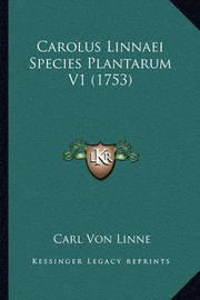 Carolus Linnaei Species Plantarum V1 (1753) by Carl von Linne