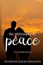 The Philosophy of Peace by Jennifer Fisch-Ferguson image