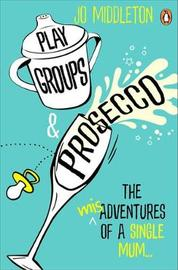 Playgroups and Prosecco by Jo Middleton