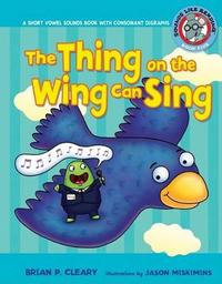 #5 the Thing on the Wing Can Sing by Brian P Cleary