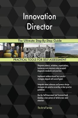 Innovation Director the Ultimate Step-By-Step Guide by Gerardus Blokdyk