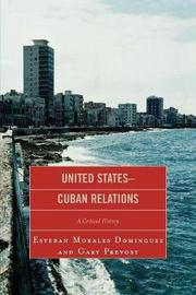 United States-Cuban Relations by Esteban Morales Dominguez