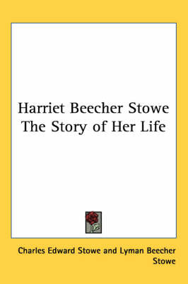 Harriet Beecher Stowe The Story of Her Life by Charles Edward Stowe image