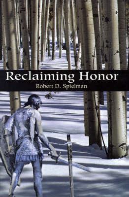 Reclaiming Honor by Robert D. Spielman image