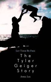 Let Them be Free The Tyler Geiger Story by April Lee image