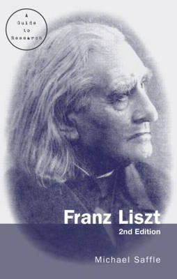 Franz Liszt: A Guide to Research by Michael Saffle