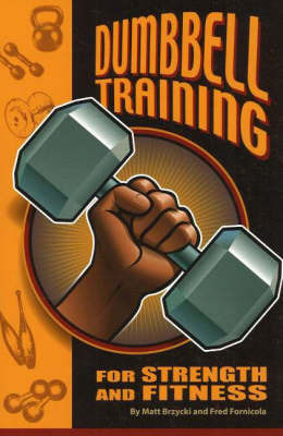 Dumbbell Training for Strength and Fitness by Matt Brzycki