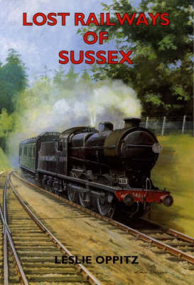Lost Railways of Sussex by Leslie Oppitz
