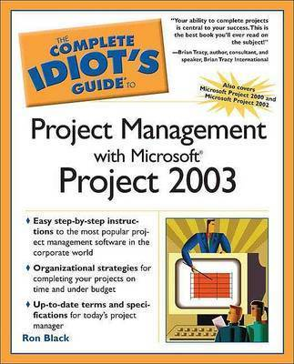 The Complete Idiot's Guide to Project Management with Microsoft Project 2003 by Ron Black