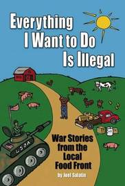 Everything I Want to Do is Illegal by Joel Salatin image