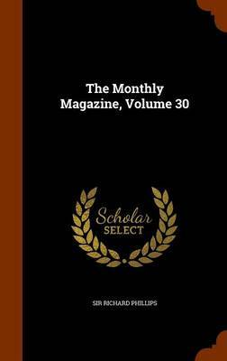 The Monthly Magazine, Volume 30 by Sir Richard Phillips image