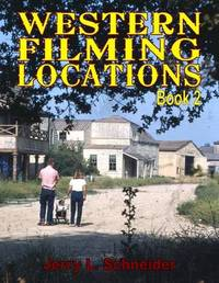 Western Filming Locations Book 2 by Jerry L Schneider