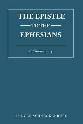 The Epistle to the Ephesians by Rudolf Schnackenburg