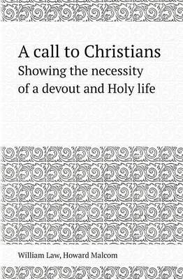 A Call to Christians Showing the Necessity of a Devout and Holy Life by William Law image