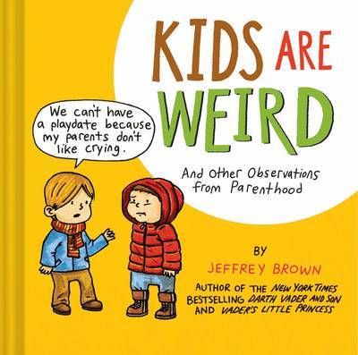 Kids Are Weird by Jeffrey Brown