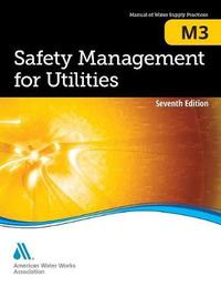 M3 Safety Management for Utilities by American Water Works Association
