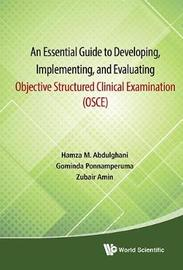 Essential Guide To Developing, Implementing, And Evaluating Objective Structured Clinical Examination, An (Osce) by Zubair Amin